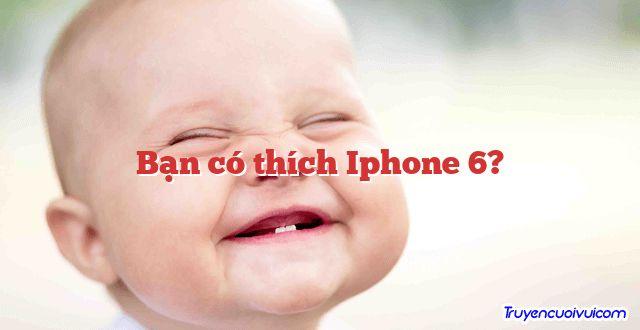 Bạn có thích Iphone 6?