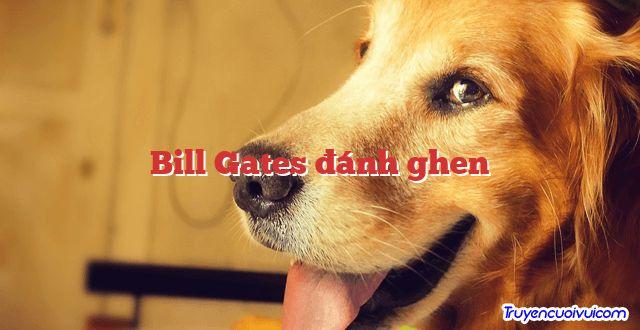 Bill Gates đánh ghen